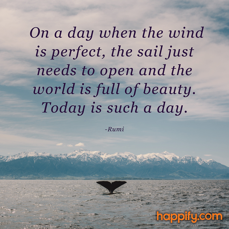 Todays Forecast Is Serenity Rumi Happify Daily