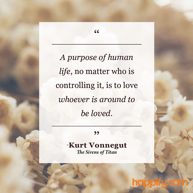 This Is A Universal Approach To Happiness Kurt Vonnegut Happify