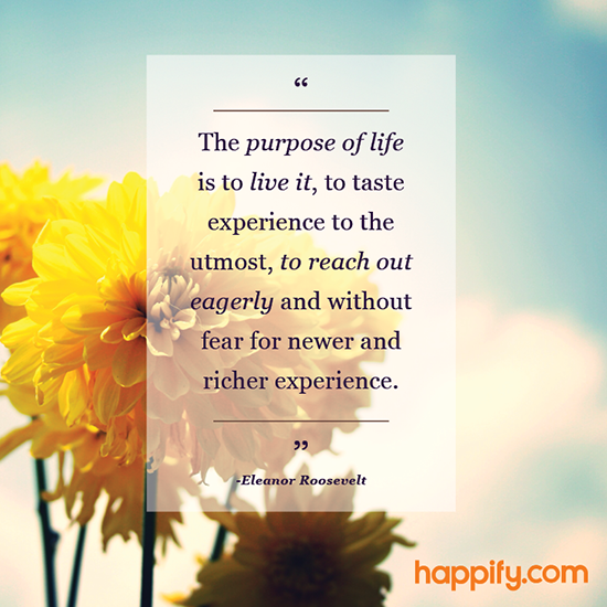 The Purpose Of Life According Eleanor Roosevelt Happify Daily