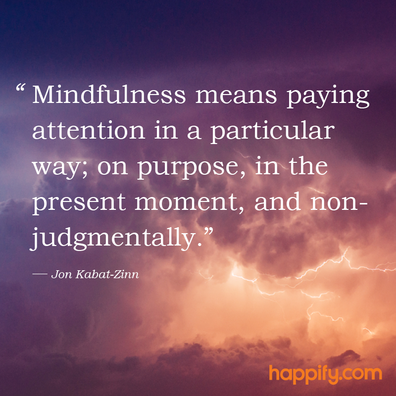 Quotes About Mindfulness Simple This Is The Essence Of Mindfulness  Jon Kabatzinn  Happify Daily