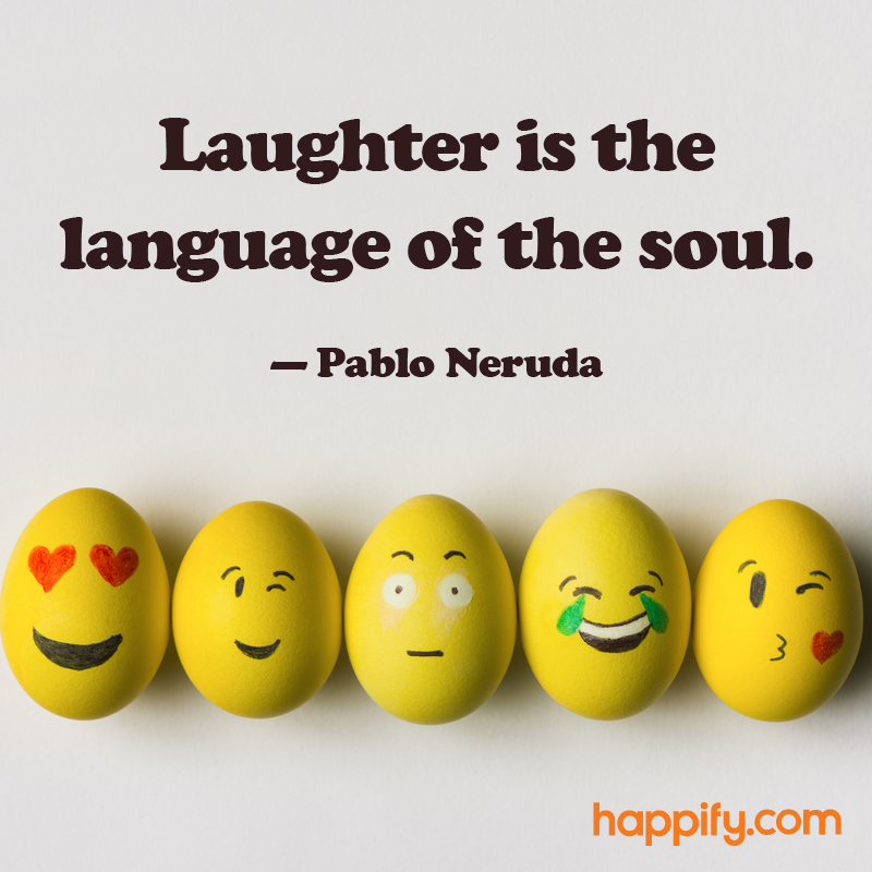 Pablo neruda laughter is the language of the soul
