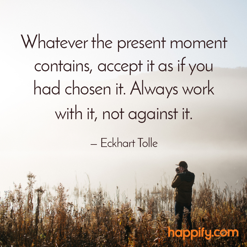 You Ll Get Through This Quotes Awesome This Advice Will Get You Through Anything Eckhart Tolle Happify