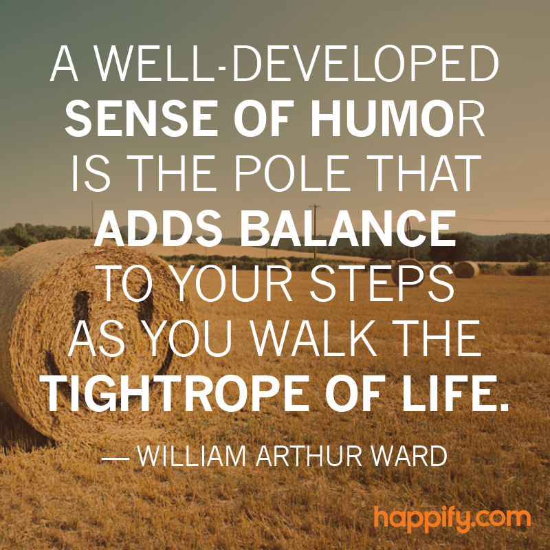Use Your Sense Of Humor As A Tool For Survival William Arthur Ward