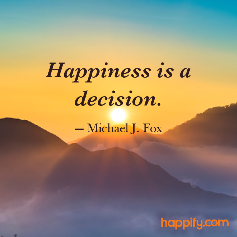 Will You Choose Happiness Today Michael J Fox Happify Daily