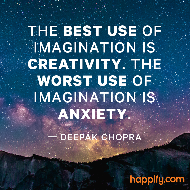 Deepak Chopra Quotes Extraordinary Don't Use Your Imagination For This Deepak Chopra Happify Daily