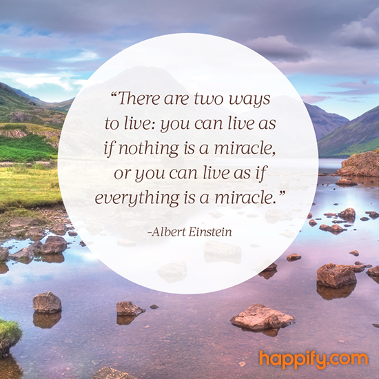 Open Your Eyes To The Miracles Around You Albert Einstein Quote