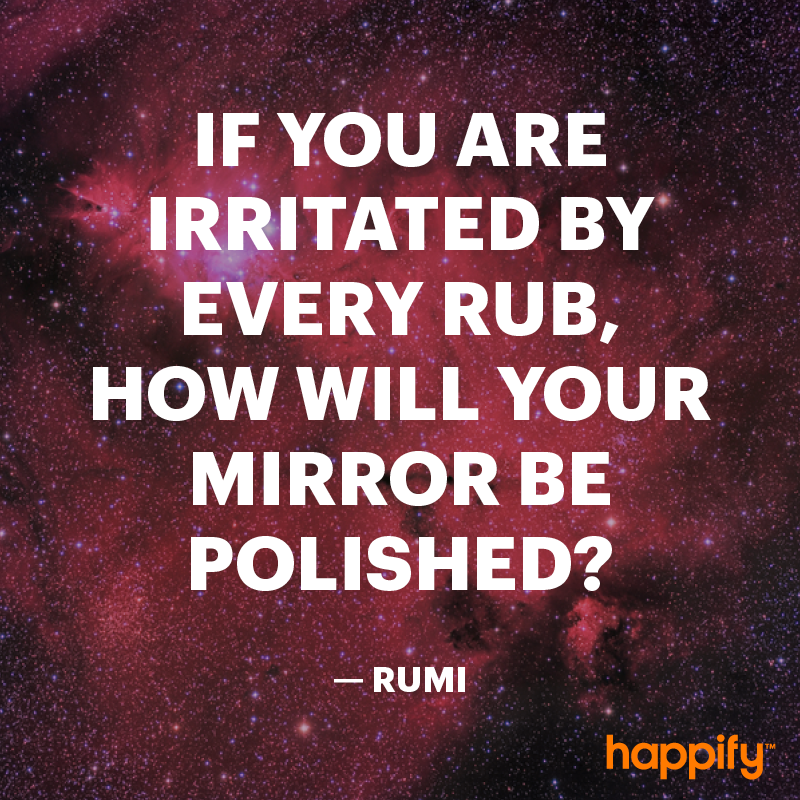 The Quote Will Get You Through An Annoying Day Rumi Happify Daily