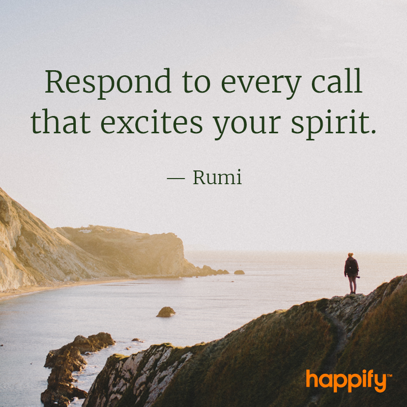 Do You Respond to the Call of Excitement? - Rumi - Happify Daily