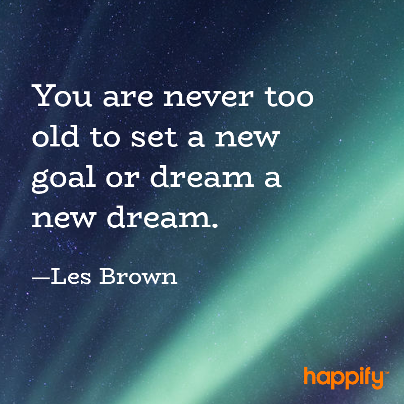 Its Never Too Late To Chart A New Course Les Brown Happify Daily