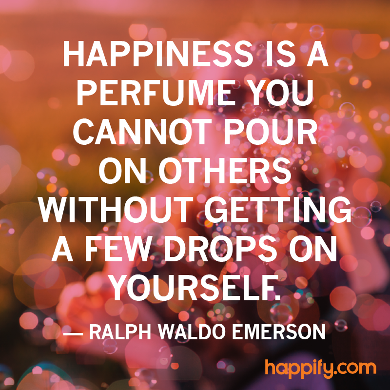 Make others happy make yourself happier ralph waldo emerson ralph waldo emerson quotes ccuart Images